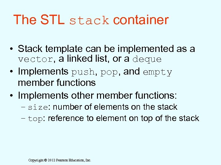 The STL stack container • Stack template can be implemented as a vector, a