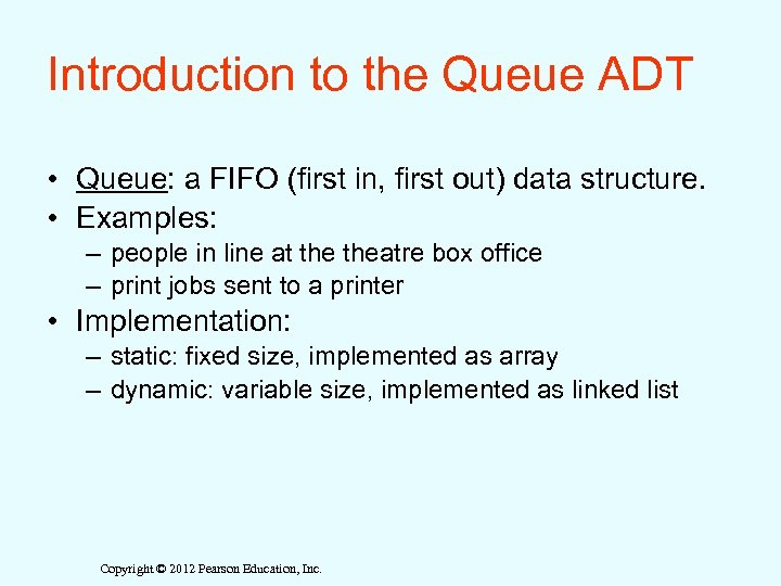 Introduction to the Queue ADT • Queue: a FIFO (first in, first out) data