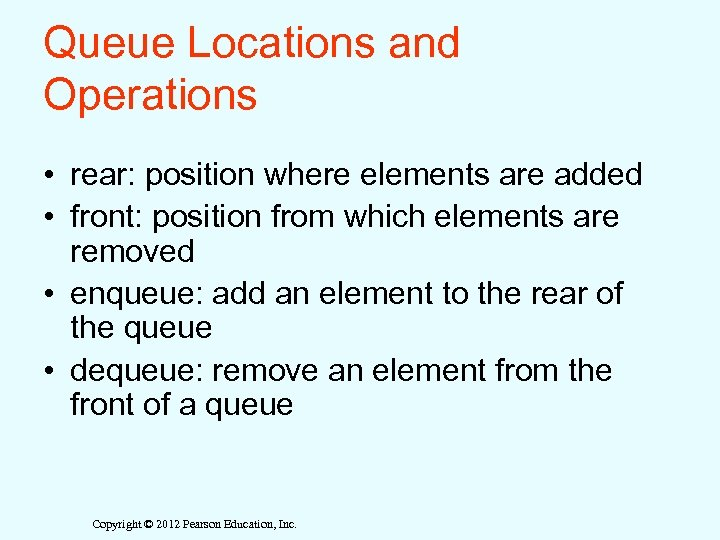 Queue Locations and Operations • rear: position where elements are added • front: position
