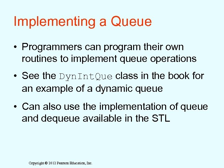 Implementing a Queue • Programmers can program their own routines to implement queue operations