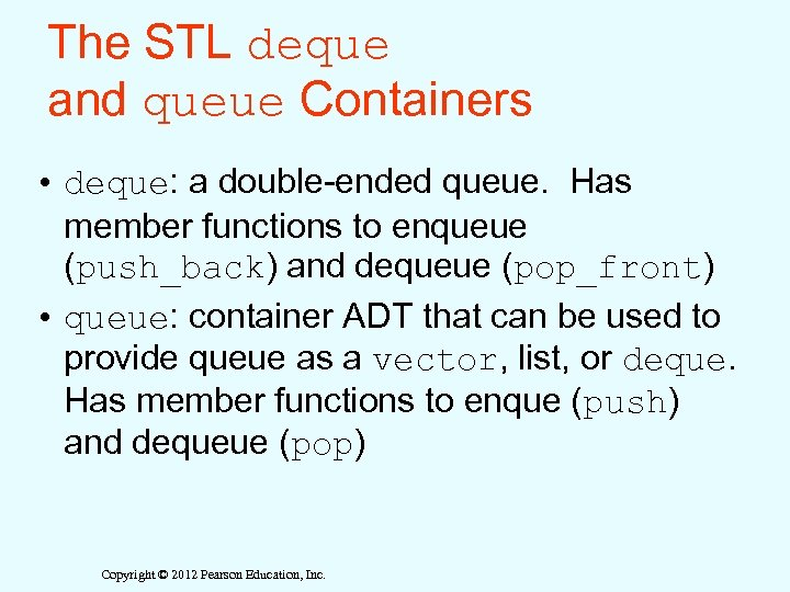 The STL deque and queue Containers • deque: a double-ended queue. Has member functions