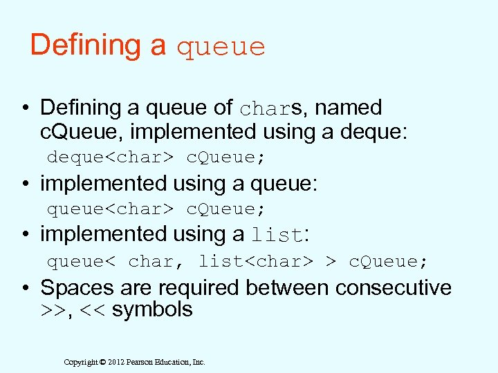 Defining a queue • Defining a queue of chars, named c. Queue, implemented using