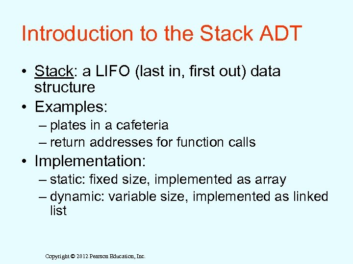Introduction to the Stack ADT • Stack: a LIFO (last in, first out) data