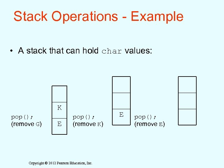 Stack Operations - Example • A stack that can hold char values: K pop();