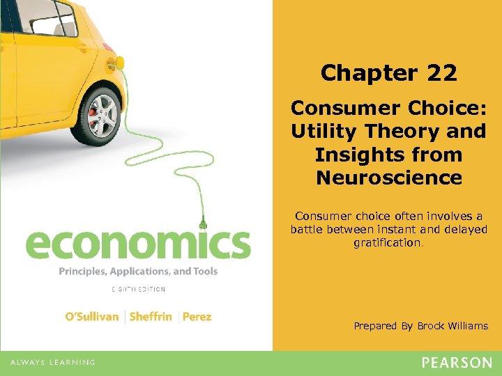 Chapter 22 Consumer Choice: Utility Theory and Insights from Neuroscience Consumer choice often involves