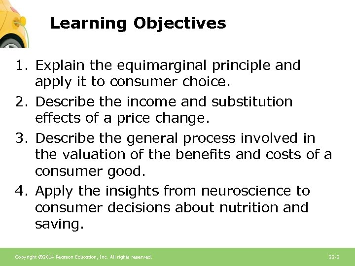 Learning Objectives 1. Explain the equimarginal principle and apply it to consumer choice. 2.