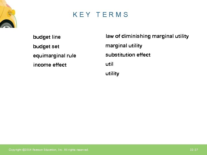 KEY TERMS budget line law of diminishing marginal utility budget set marginal utility equimarginal