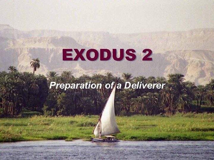 EXODUS 2 Preparation of a Deliverer