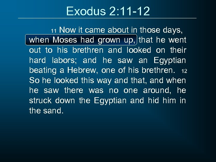 Exodus 2: 11 -12 Now it came about in those days, when Moses had