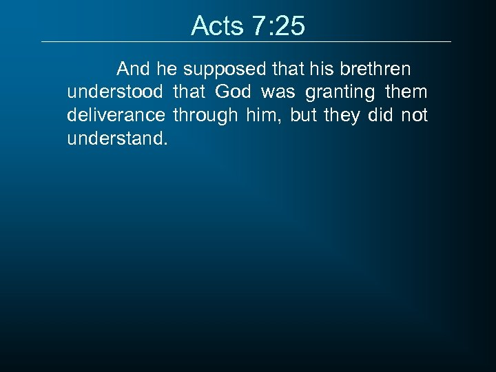 Acts 7: 25 And he supposed that his brethren understood that God was granting
