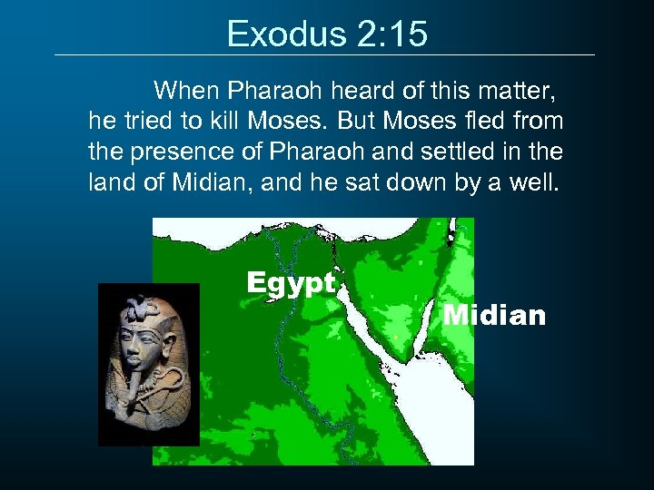 Exodus 2: 15 When Pharaoh heard of this matter, he tried to kill Moses.