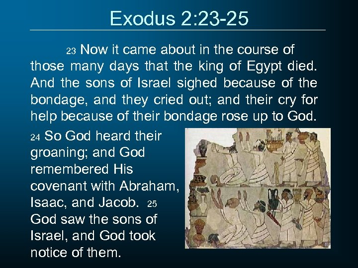 Exodus 2: 23 -25 Now it came about in the course of those many