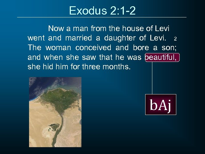 Exodus 2: 1 -2 Now a man from the house of Levi went and