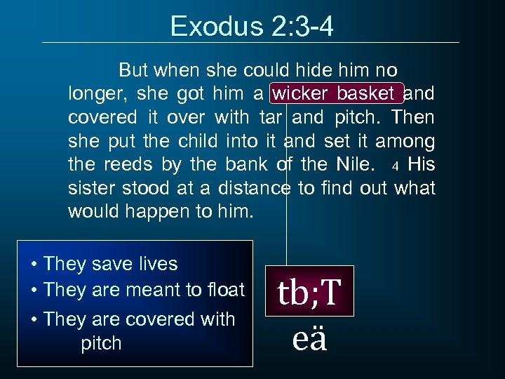 Exodus 2: 3 -4 But when she could hide him no longer, she got