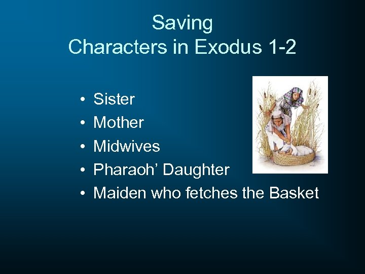 Saving Characters in Exodus 1 -2 • • • Sister Mother Midwives Pharaoh' Daughter