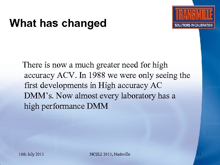 What has changed There is now a much greater need for high accuracy ACV.