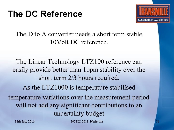 The DC Reference The D to A converter needs a short term stable 10