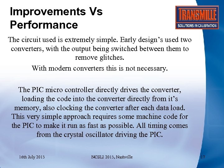 Improvements Vs Performance The circuit used is extremely simple. Early design's used two converters,
