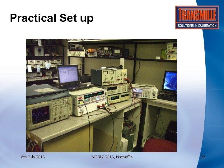 Practical Set up 16 th July 2013 NCSLI 2013, Nashville 22