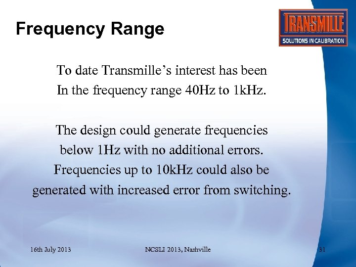 Frequency Range To date Transmille's interest has been In the frequency range 40 Hz
