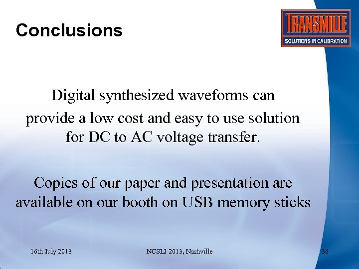 Conclusions Digital synthesized waveforms can provide a low cost and easy to use solution