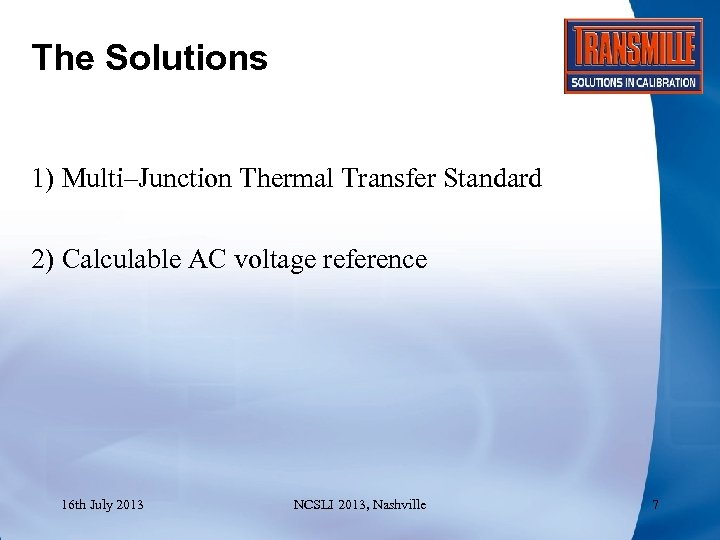 The Solutions 1) Multi–Junction Thermal Transfer Standard 2) Calculable AC voltage reference 16 th