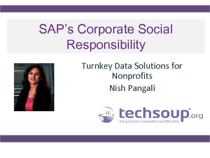 SAP's Corporate Social Responsibility Turnkey Data Solutions for Nonprofits Nish Pangali