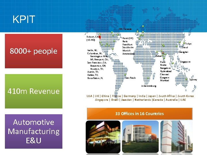 KPIT ON, Canada Folsom, CA (US HQ) 8000+ people 410 m Revenue Iselin, NJ;