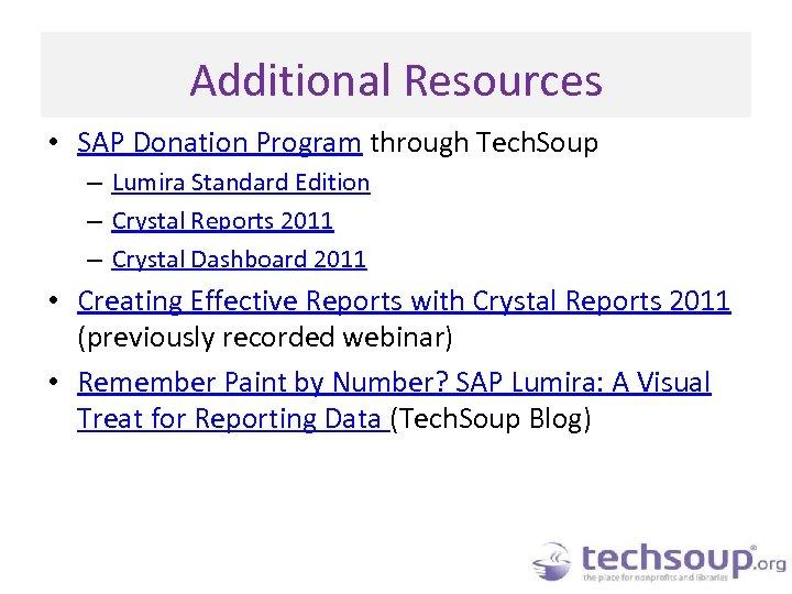 Additional Resources • SAP Donation Program through Tech. Soup – Lumira Standard Edition –