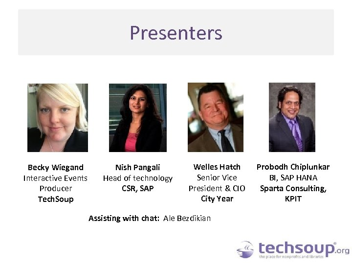 Presenters Becky Wiegand Interactive Events Producer Tech. Soup Nish Pangali Head of technology CSR,