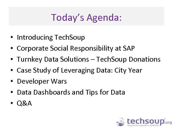 Today's Agenda: • • Introducing Tech. Soup Corporate Social Responsibility at SAP Turnkey Data