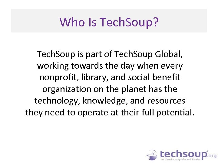 Who Is Tech. Soup? Tech. Soup is part of Tech. Soup Global, working towards