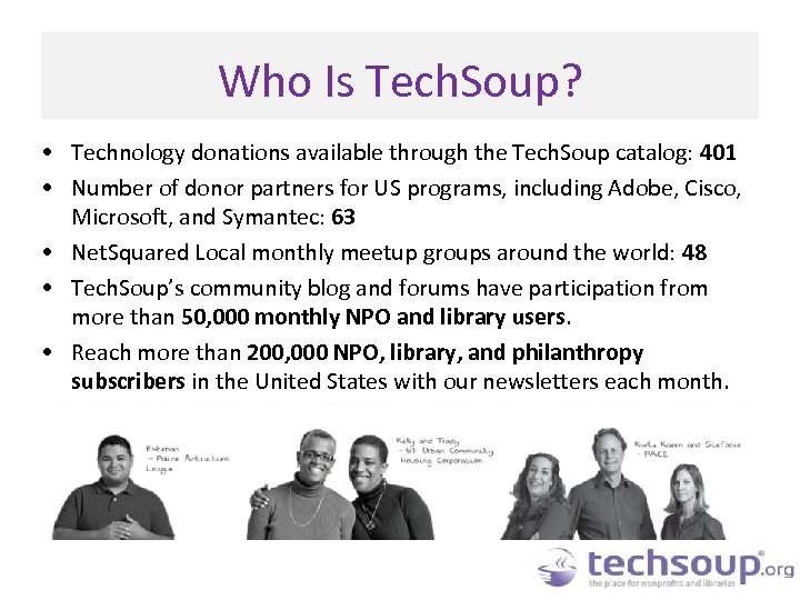 Who Is Tech. Soup? • Technology donations available through the Tech. Soup catalog: 401