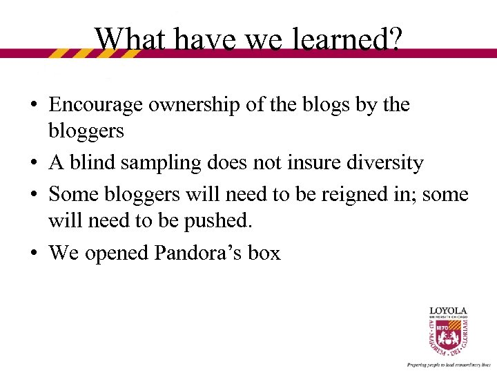 What have we learned? • Encourage ownership of the blogs by the bloggers •