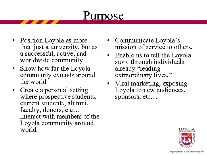 Purpose • Position Loyola as more than just a university, but as a successful,