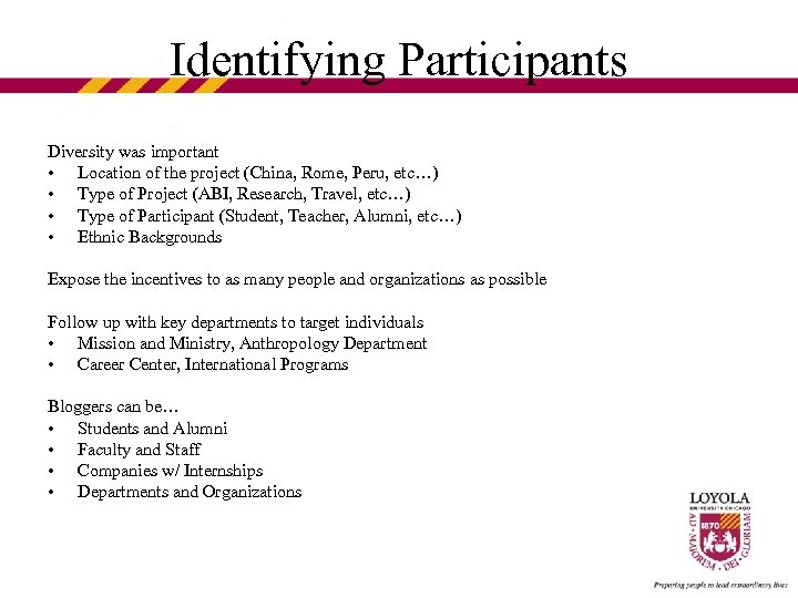 Identifying Participants Diversity was important • Location of the project (China, Rome, Peru, etc…)