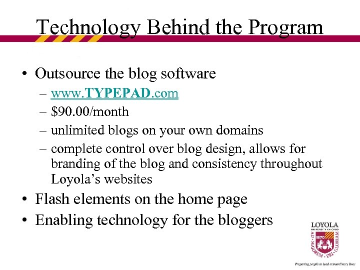 Technology Behind the Program • Outsource the blog software – www. TYPEPAD. com –