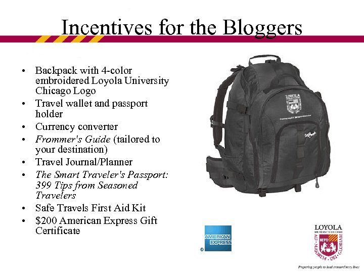 Incentives for the Bloggers • Backpack with 4 -color embroidered Loyola University Chicago Logo