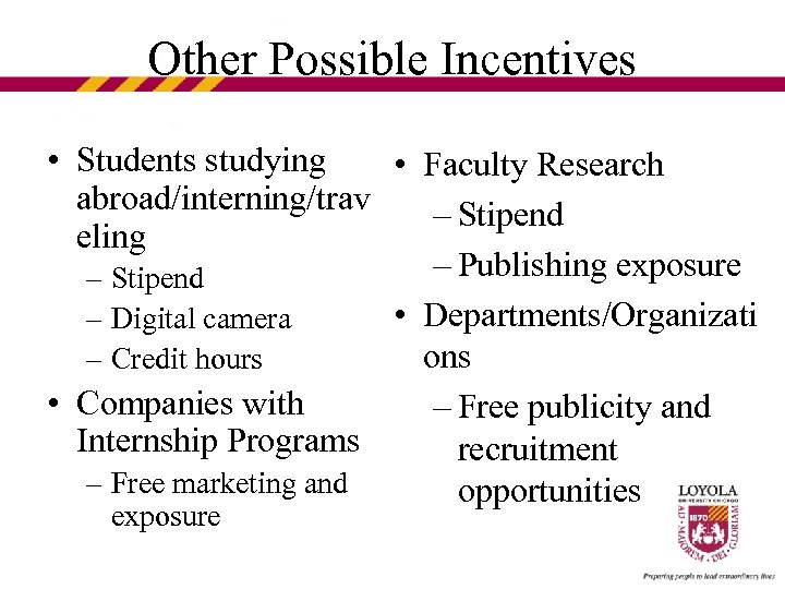 Other Possible Incentives • Students studying • Faculty Research abroad/interning/trav – Stipend eling –