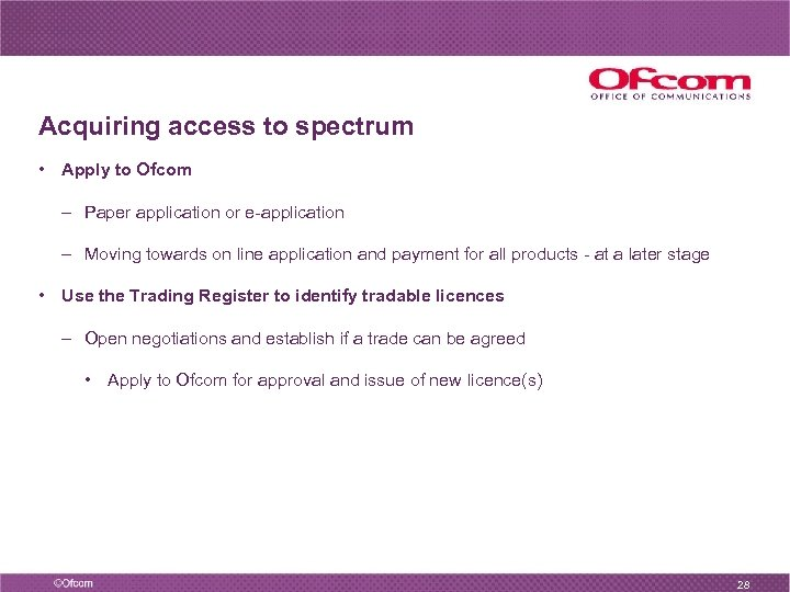 Acquiring access to spectrum • Apply to Ofcom – Paper application or e-application –