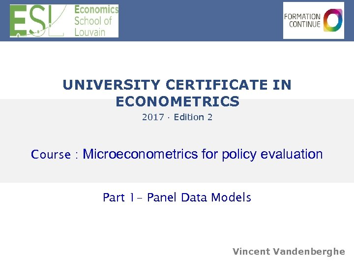 UNIVERSITY CERTIFICATE IN ECONOMETRICS 2017 · Edition 2 Course : Microeconometrics for policy