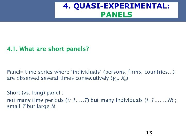 "4. QUASI-EXPERIMENTAL: PANELS 4. 1. What are short panels? Panel= time series where ""individuals"""