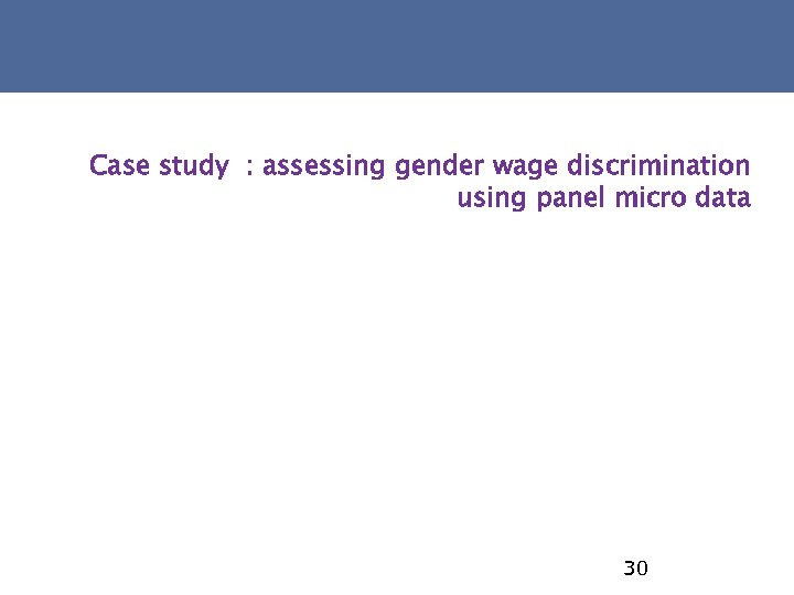 Case study : assessing gender wage discrimination using panel micro data 30