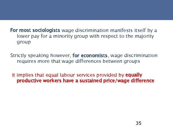 For most sociologists wage discrimination manifests itself by a lower pay for a minority