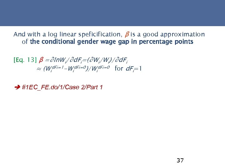 And with a log linear speficification, β is a good approximation of the conditional