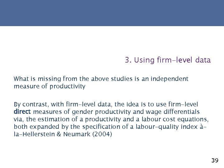 3. Using firm-level data What is missing from the above studies is an independent