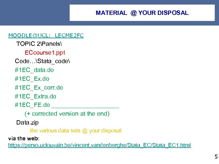 MATERIAL @ YOUR DISPOSAL MOODLE@UCL: LECME 2 FC TOPIC 2Panels ECcourse 1. ppt Code…Stata_code