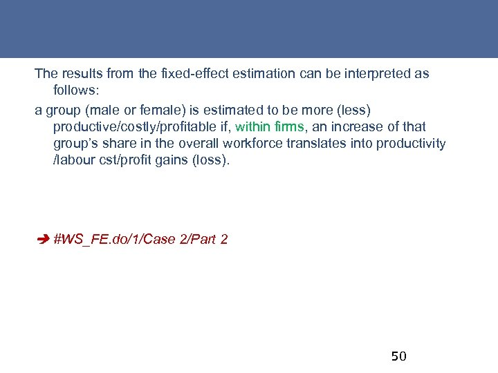 The results from the fixed-effect estimation can be interpreted as follows: a group (male
