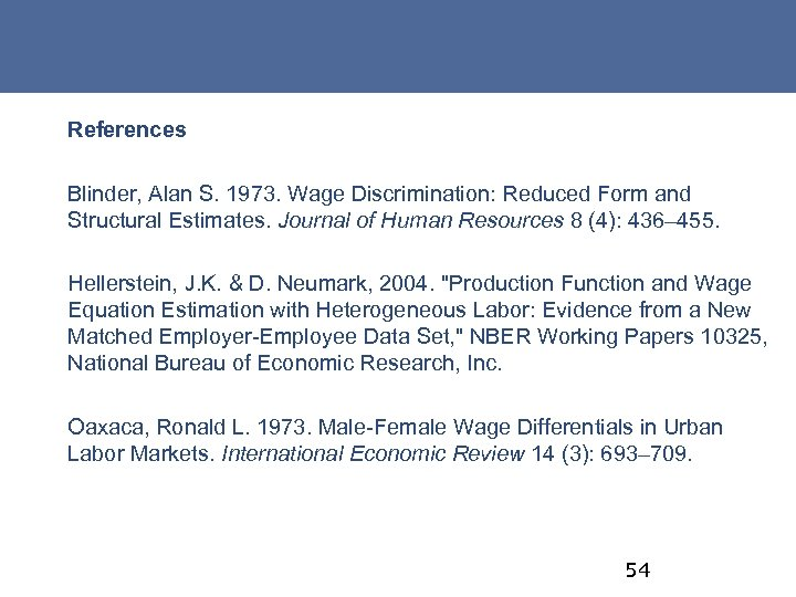 References Blinder, Alan S. 1973. Wage Discrimination: Reduced Form and Structural Estimates. Journal of