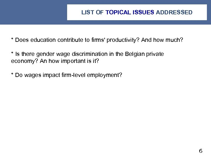 LIST OF TOPICAL ISSUES ADDRESSED * Does education contribute to firms' productivity? And how